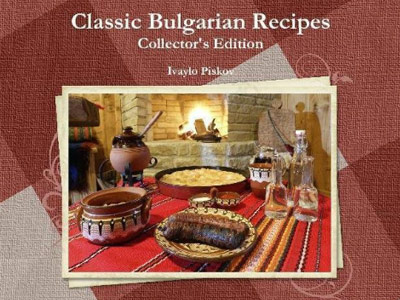 Classic Bulgarian Recipes by Ivaylo Piskov